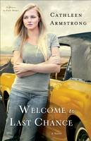 Armstrong, Cathleen - Welcome to Last Chance: A Novel (A Place to Call Home) (Volume 1) - 9780800722463 - V9780800722463