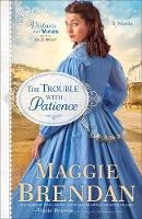 Brendan, Maggie - The Trouble with Patience: A Novel (Virtues and Vices of the Old West) - 9780800722647 - V9780800722647
