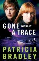 Bradley, Patricia - Gone without a Trace: A Novel (Logan Point) - 9780800722821 - V9780800722821