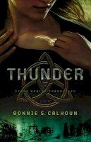 Calhoun, Bonnie S. - Thunder: A Novel (Stone Braide Chronicles) - 9780800724450 - V9780800724450