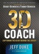 Bonham, Chad, Duke, Jeff - 3D Coach: Capturing the Heart Behind the Jersey (The Heart of a Coach) - 9780800724931 - V9780800724931