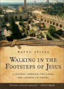 Stiles, Wayne - Walking in the Footsteps of Jesus: A Journey Through the Lands and Lessons of Christ - 9780800725952 - V9780800725952