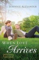 Alexander, Johnnie - When Love Arrives: A Novel (Misty Willow) - 9780800726416 - V9780800726416