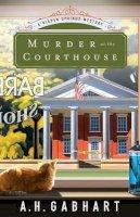 Gabhart, A. H. - Murder at the Courthouse: A Hidden Springs Mystery (The Hidden Springs Mysteries) - 9780800726768 - V9780800726768