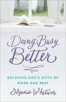 Whitwer, Glynnis - Doing Busy Better: Enjoying God's Gifts of Work and Rest - 9780800727154 - V9780800727154
