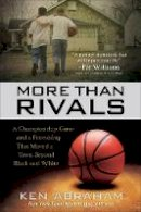 Abraham, Ken - More Than Rivals: A Championship Game and a Friendship That Moved a Town Beyond Black and White - 9780800727222 - V9780800727222
