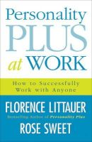 Florence Littauer, Rose Sweet - Personality Plus at Work: How to Work Successfully with Anyone - 9780800730543 - V9780800730543