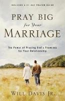 Will Davis - Pray Big for Your Marriage: The Power of Praying God's Promises for Your Relationship - 9780800732455 - V9780800732455