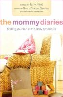 Flint, Tally - The Mommy Diaries: Finding Yourself in the Daily Adventure - 9780800732875 - KEX0250141