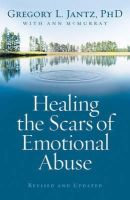 Jantz, Gregory L. - Healing the Scars of Emotional Abuse - 9780800733230 - V9780800733230