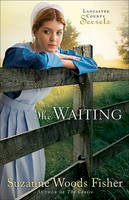 Fisher, Suzanne Woods - The Waiting: A Novel (Lancaster County Secrets) - 9780800733865 - V9780800733865