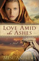 Andrews, Mesu - Love Amid the Ashes: A Novel - 9780800734077 - V9780800734077