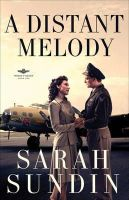 Sundin, Sarah - A Distant Melody (Wings of Glory, Book One) - 9780800734213 - V9780800734213