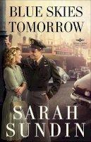 Sundin, Sarah - Blue Skies Tomorrow: A Novel (Wings of Glory) - 9780800734237 - V9780800734237