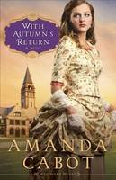 Cabot, Amanda - With Autumn's Return: A Novel (Westward Winds) - 9780800734619 - V9780800734619
