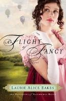 Eakes, Laurie Alice - Flight of Fancy, A: A Novel (The Daughters of Bainbridge House) - 9780800734671 - V9780800734671