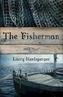 Huntsperger, Larry - The Fisherman: A Novel - 9780800758448 - V9780800758448