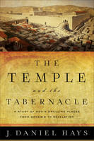 Hays, J. Daniel - The Temple and the Tabernacle: A Study of God's Dwelling Places from Genesis to Revelation - 9780801016202 - V9780801016202