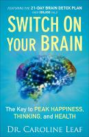 Leaf, Dr. Caroline - Switch On Your Brain: The Key to Peak Happiness, Thinking, and Health - 9780801018398 - V9780801018398