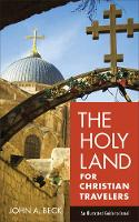 Beck, John A. - The Holy Land for Christian Travelers: An Illustrated Guide to Israel - 9780801018923 - V9780801018923