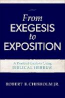 Chisholm, Robert B. Jr. - From Exegesis to Exposition: A Practical Guide to Using Biblical Hebrew - 9780801021718 - V9780801021718
