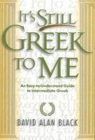 Black, David Alan - It's Still Greek to Me: An Easy-to-Understand Guide to Intermediate Greek - 9780801021817 - V9780801021817