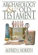 Hoerth, Alfred J. - Archaeology and the Old Testament - 9780801036255 - V9780801036255