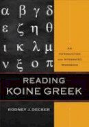 Decker, Rodney J. - Reading Koine Greek: An Introduction and Integrated Workbook - 9780801039287 - V9780801039287