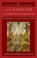 Seitz, Christopher R. - Character of Christian Scripture, The: The Significance of a Two-Testament Bible (Studies in Theological Interpretation) - 9780801039485 - V9780801039485