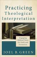 Green, Joel B. - Practicing Theological Interpretation: Engaging Biblical Texts for Faith and Formation (Theological Explorations for the Church Catholic) - 9780801039638 - V9780801039638