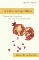 Smith, James K. A. - Fall of Interpretation, The: Philosophical Foundations for a Creational Hermeneutic - 9780801039720 - V9780801039720