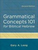 Long, Gary - Grammatical Concepts 101 for Biblical Hebrew - 9780801048746 - V9780801048746