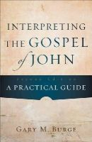 Burge, Gary M. - Interpreting the Gospel of John: A Practical Guide - 9780801048845 - V9780801048845