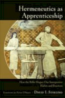 Starling, David I. - Hermeneutics as Apprenticeship: How the Bible Shapes Our Interpretive Habits and Practices - 9780801049392 - V9780801049392