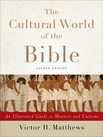 Matthews, Victor H. - The Cultural World of the Bible: An Illustrated Guide to Manners and Customs - 9780801049736 - V9780801049736