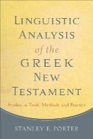 Porter, Stanley E. - Linguistic Analysis of the Greek New Testament: Studies in Tools, Methods, and Practice - 9780801049989 - V9780801049989