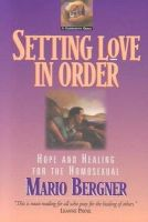 Bergner, Mario - Setting Love in Order: Hope and Healing for the Homosexual - 9780801051869 - V9780801051869
