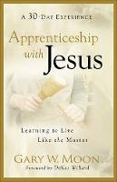 Moon, Gary W. - Apprenticeship with Jesus: Learning to Live Like the Master - 9780801068416 - V9780801068416