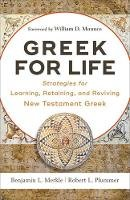 Merkle, Benjamin L., Plummer, Robert L. - Greek for Life: Strategies for Learning, Retaining, and Reviving New Testament Greek - 9780801093203 - V9780801093203