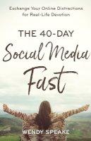 Speake - 40-Day Social Media Fast: Exchange Your Online Distractions for Real-Life Devotion - 9780801094583 - V9780801094583