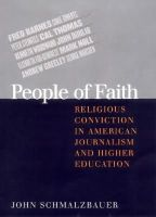 Schmalzbauer, John - People of Faith: Religious Conviction in American Journalism and Higher Education - 9780801438868 - KEX0250703