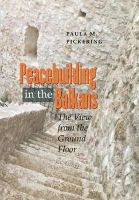 Pickering, Paula M. - Peacebuilding in the Balkans: The View from the Ground Floor - 9780801445767 - 9780801445767