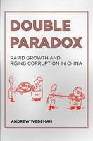 Wedeman, Andrew - Double Paradox: Rapid Growth and Rising Corruption in China - 9780801450464 - V9780801450464