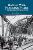 Rapport, Aaron - Waging War, Planning Peace: U.S. Noncombat Operations and Major Wars (Cornell Studies in Security Affairs) - 9780801453588 - V9780801453588