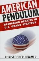 Hemmer, Christopher - American Pendulum: Recurring Debates in U.S. Grand Strategy (Cornell Studies in Security Affairs) - 9780801454240 - V9780801454240