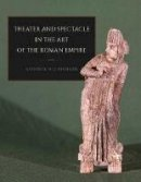 Dunbabin, Katherine M. D. - Theater and Spectacle in the Art of the Roman Empire (Cornell Studies in Classical Philology) - 9780801456886 - V9780801456886