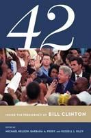 - 42: Inside the Presidency of Bill Clinton (Miller Center of Public Affairs Books) - 9780801456893 - V9780801456893