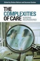 - The Complexities of Care: Nursing Reconsidered (The Culture and Politics of Health Care Work) - 9780801473227 - V9780801473227