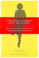 Ruth O'Brien - Telling Stories Out of Court: Narratives About Women and Workplace Discrimination - 9780801473579 - KEX0221022