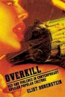 Borenstein, Eliot - Overkill: Sex and Violence in Contemporary Russian Popular Culture (Culture and Society after Socialism) - 9780801474033 - V9780801474033